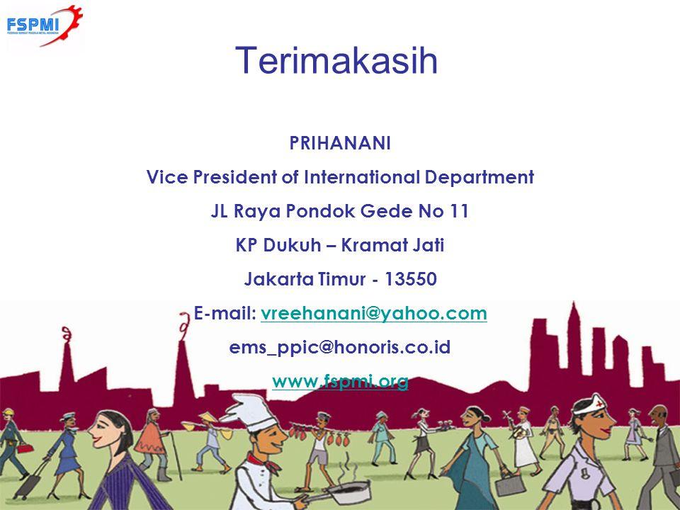 Terimakasih PRIHANANI Vice President of International Department JL Raya Pondok Gede No 11 KP Dukuh – Kramat Jati Jakarta Timur - 13550 E-mail: vreeha