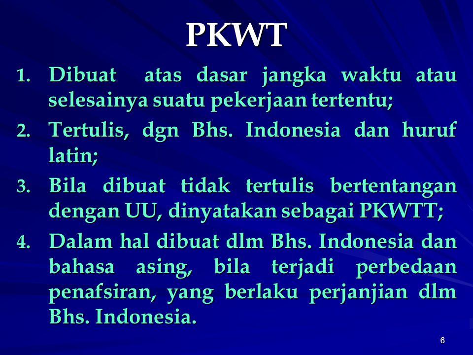 6 PKWT 1.Dibuat atas dasar jangka waktu atau selesainya suatu pekerjaan tertentu; 2.