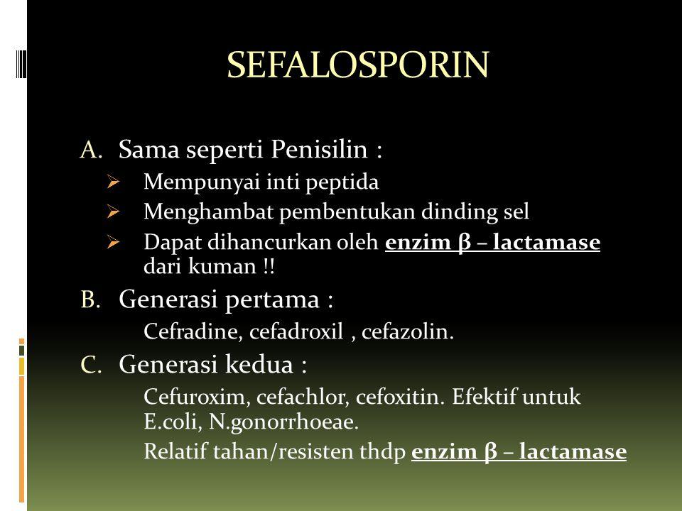 SEFALOSPORIN A. Sama seperti Penisilin :  Mempunyai inti peptida  Menghambat pembentukan dinding sel  Dapat dihancurkan oleh enzim β – lactamase da