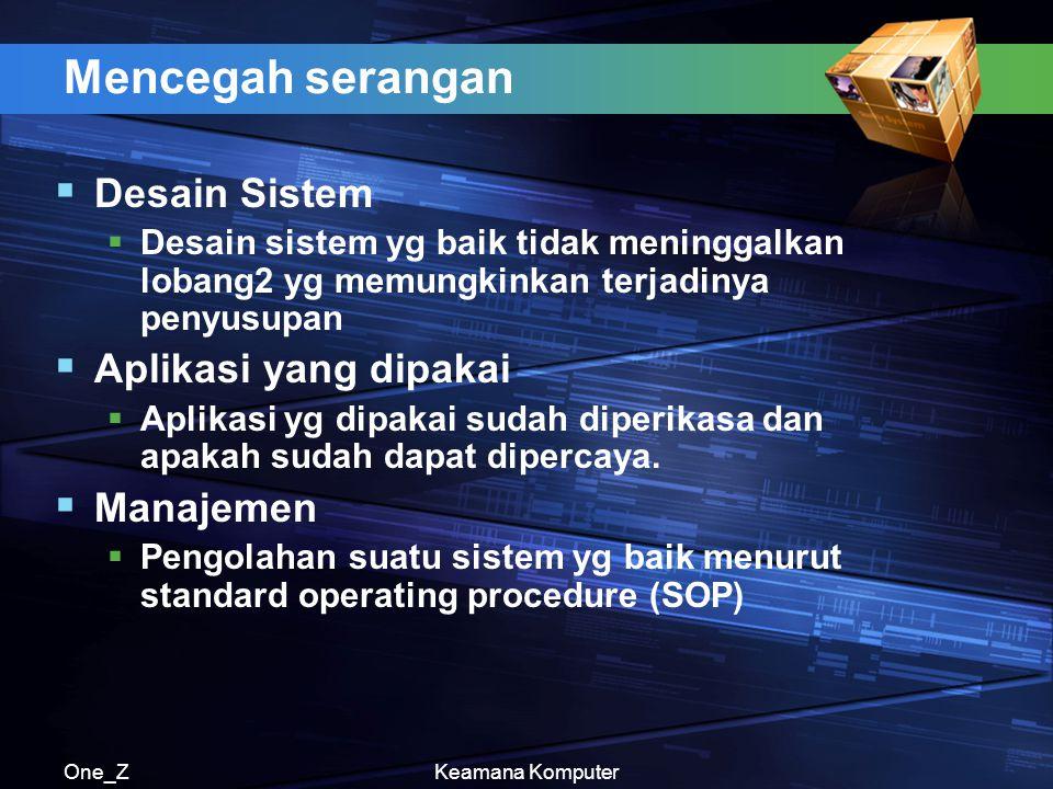 One_ZKeamana Komputer Mempertahankan (Perlindungan) Pada erea jaringan, perlu dikwatirkan tentang keamanan dari sistem komputer, baik komputer PC atau yang terkoneksi dengan jaringan, seperti (LAN)