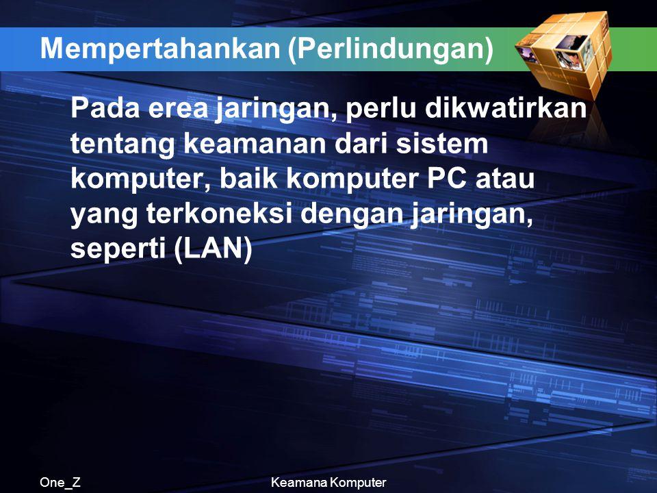 One_ZKeamana Komputer Mempertahankan (Perlindungan) Pada erea jaringan, perlu dikwatirkan tentang keamanan dari sistem komputer, baik komputer PC atau