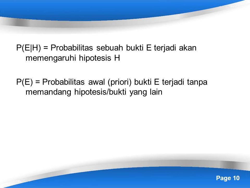 Page 10 P(E|H) = Probabilitas sebuah bukti E terjadi akan memengaruhi hipotesis H P(E) = Probabilitas awal (priori) bukti E terjadi tanpa memandang hipotesis/bukti yang lain
