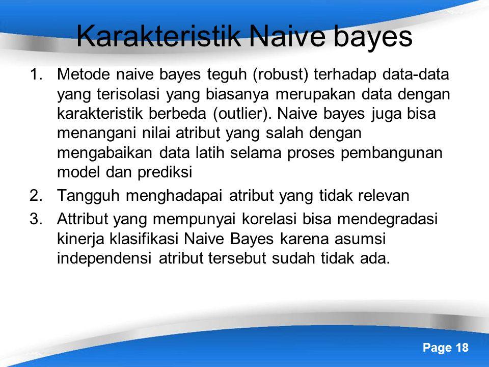 Page 18 Karakteristik Naive bayes 1.Metode naive bayes teguh (robust) terhadap data-data yang terisolasi yang biasanya merupakan data dengan karakteristik berbeda (outlier).