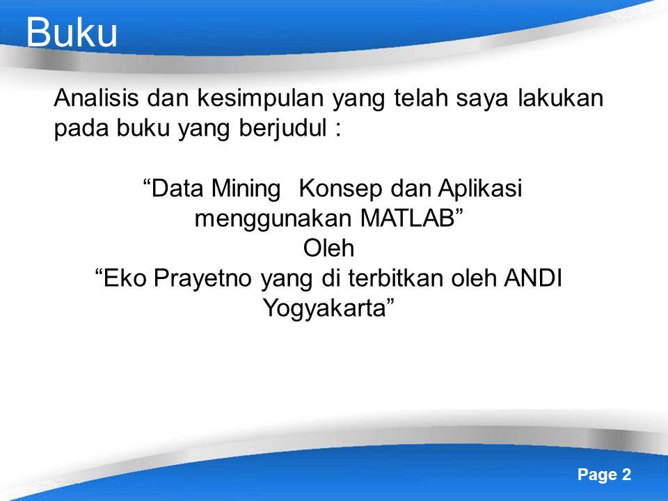 Page 2 Buku Analisis dan kesimpulan yang telah saya lakukan pada buku yang berjudul : Data Mining Konsep dan Aplikasi menggunakan MATLAB Oleh Eko Prayetno yang di terbitkan oleh ANDI Yogyakarta
