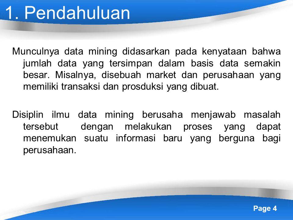 Page 4 1. Pendahuluan Munculnya data mining didasarkan pada kenyataan bahwa jumlah data yang tersimpan dalam basis data semakin besar. Misalnya, diseb