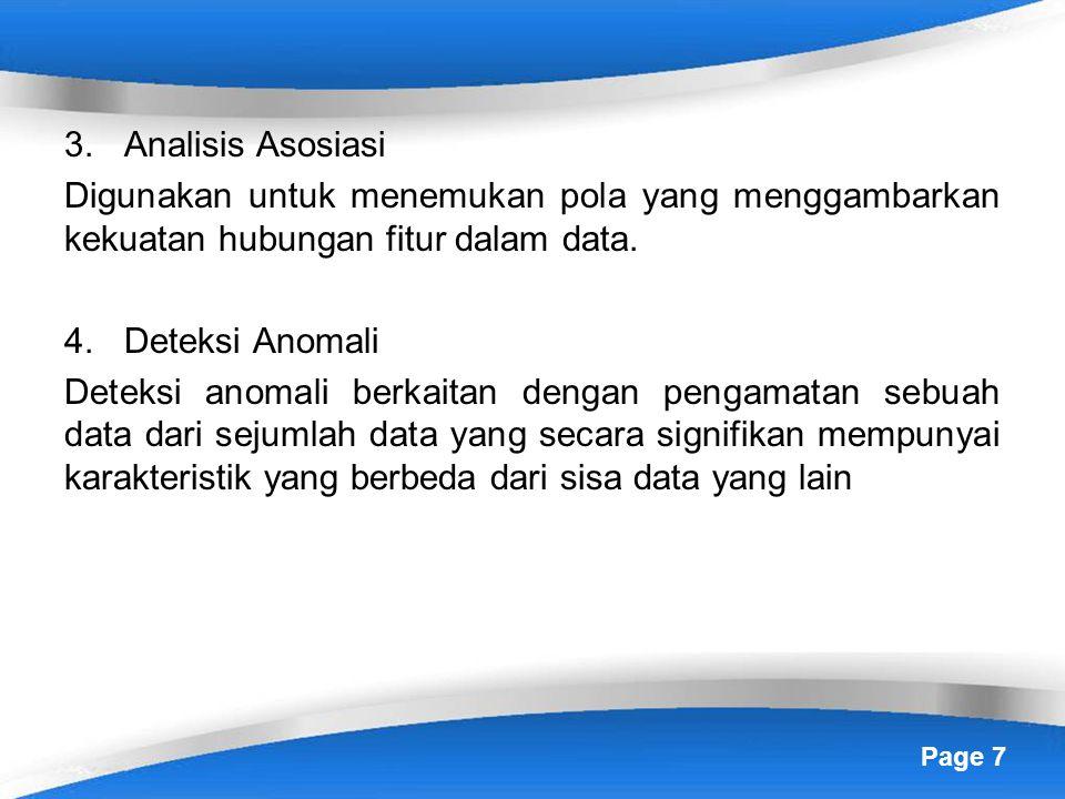 Page 7 3.Analisis Asosiasi Digunakan untuk menemukan pola yang menggambarkan kekuatan hubungan fitur dalam data. 4.Deteksi Anomali Deteksi anomali ber