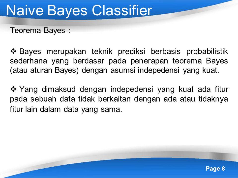Page 8 Teorema Bayes :  Bayes merupakan teknik prediksi berbasis probabilistik sederhana yang berdasar pada penerapan teorema Bayes (atau aturan Bayes) dengan asumsi indepedensi yang kuat.