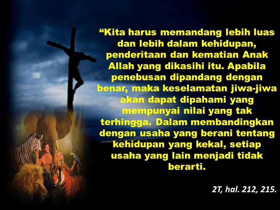 Kita harus memandang lebih luas dan lebih dalam kehidupan, penderitaan dan kematian Anak Allah yang dikasihi itu.