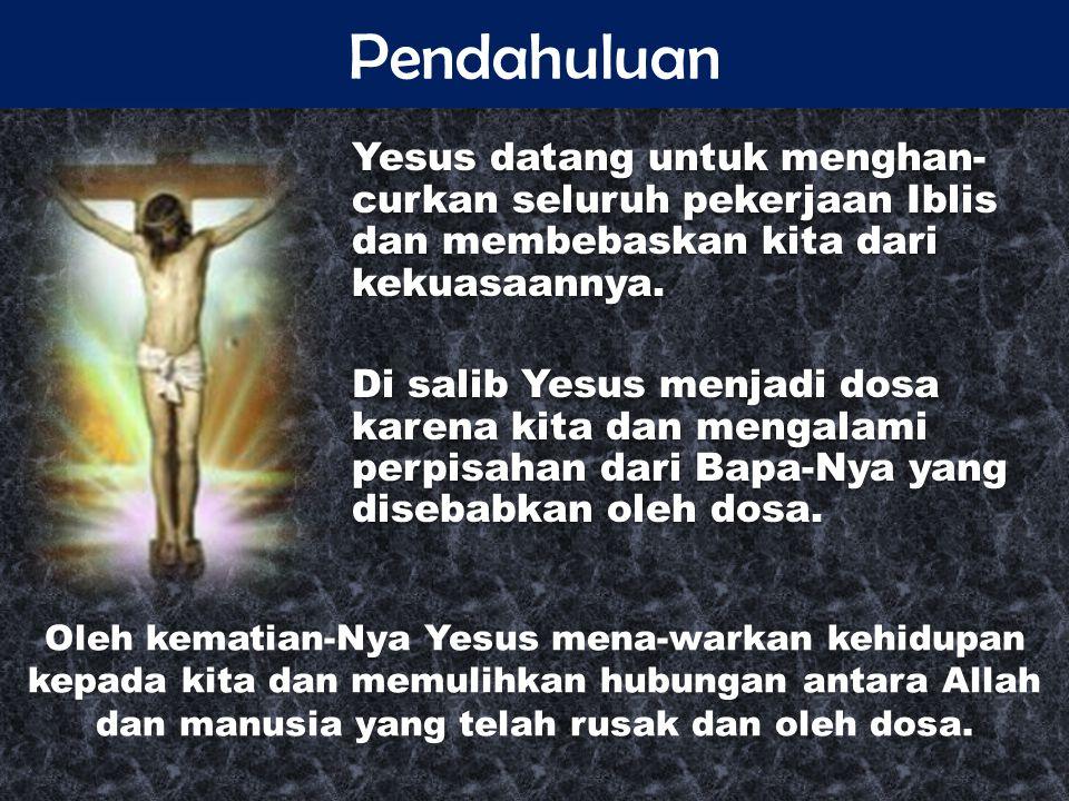 Pendahuluan Yesus datang untuk menghan- curkan seluruh pekerjaan Iblis dan membebaskan kita dari kekuasaannya.