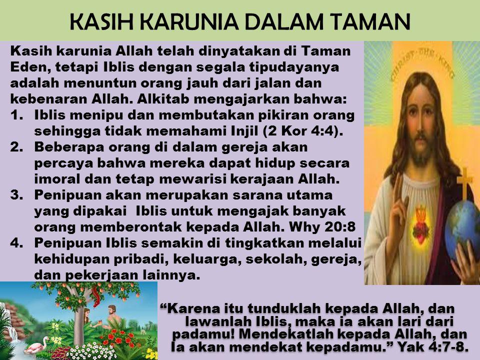 KASIH KARUNIA DALAM TAMAN Karena itu tunduklah kepada Allah, dan lawanlah Iblis, maka ia akan lari dari padamu.