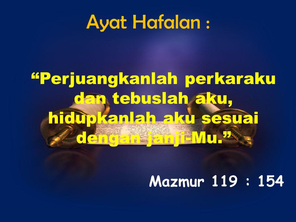 """""""Perjuangkanlah perkaraku dan tebuslah aku, hidupkanlah aku sesuai dengan janji-Mu."""" Mazmur 119 : 154 Ayat Hafalan :"""