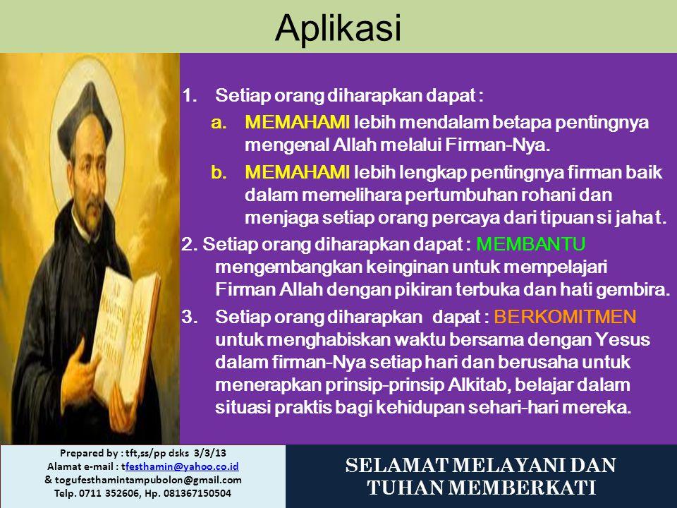 Aplikasi 1.Setiap orang diharapkan dapat : a.MEMAHAMI lebih mendalam betapa pentingnya mengenal Allah melalui Firman-Nya. b.MEMAHAMI lebih lengkap pen