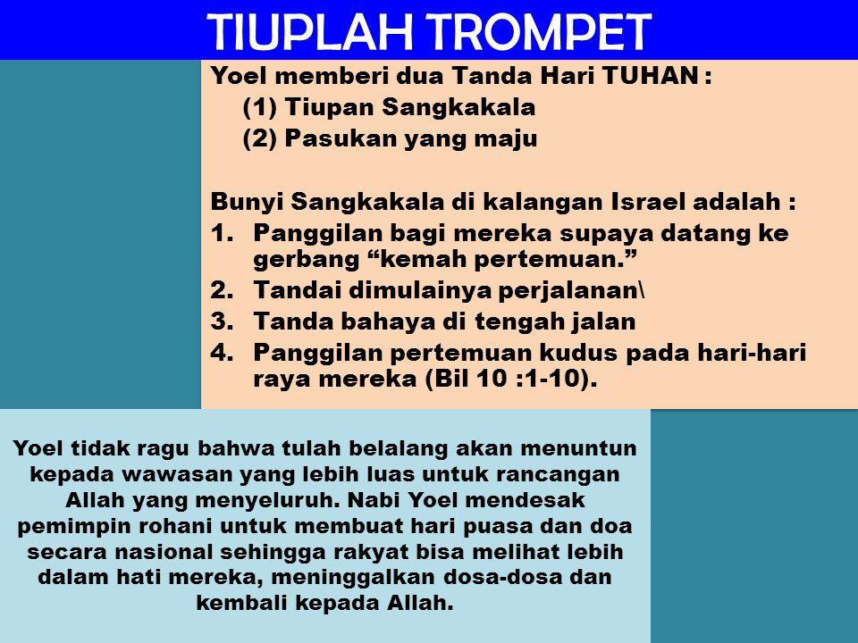 TIUPLAH TROMPET Yoel menghimbau gantinya mengoyakkan jubah lebih baik mengoyakkan hati dan membuatnya terbuka untuk rahmat dan kasih Allah.
