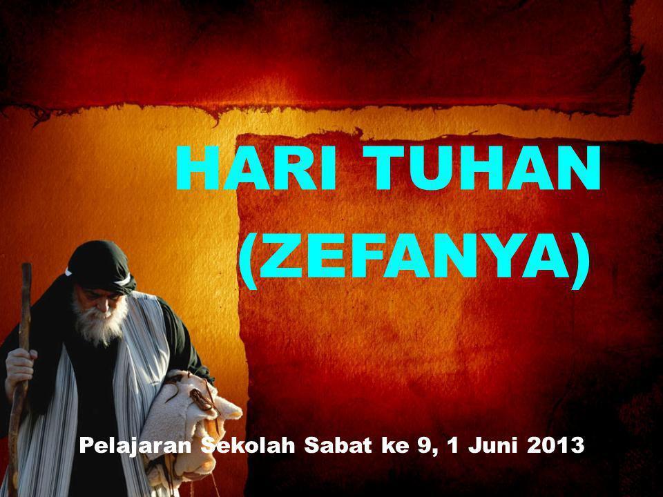 Pelajaran Sekolah Sabat ke 9, 1 Juni 2013 HARI TUHAN (ZEFANYA)