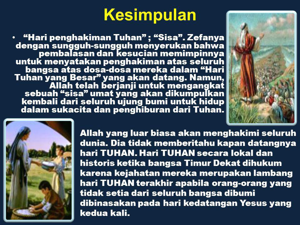 "Kesimpulan ""Hari penghakiman Tuhan"" ; ""Sisa"". Zefanya dengan sungguh-sungguh menyerukan bahwa pembalasan dan kesucian memimpinnya untuk menyatakan pen"