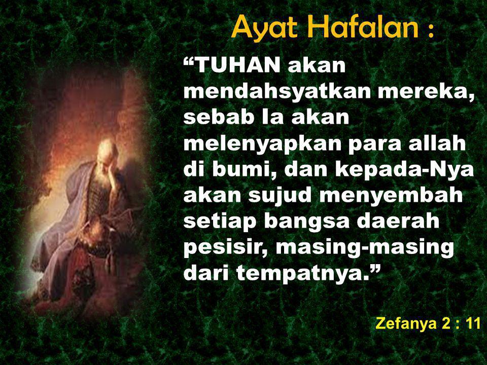"""Ayat Hafalan : """"TUHAN akan mendahsyatkan mereka, sebab Ia akan melenyapkan para allah di bumi, dan kepada-Nya akan sujud menyembah setiap bangsa daera"""