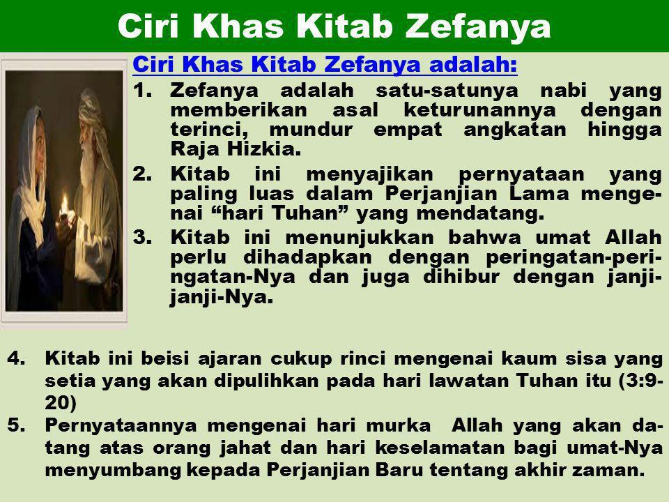 Ciri Khas Kitab Zefanya Ciri Khas Kitab Zefanya adalah: 1.Zefanya adalah satu-satunya nabi yang memberikan asal keturunannya dengan terinci, mundur em
