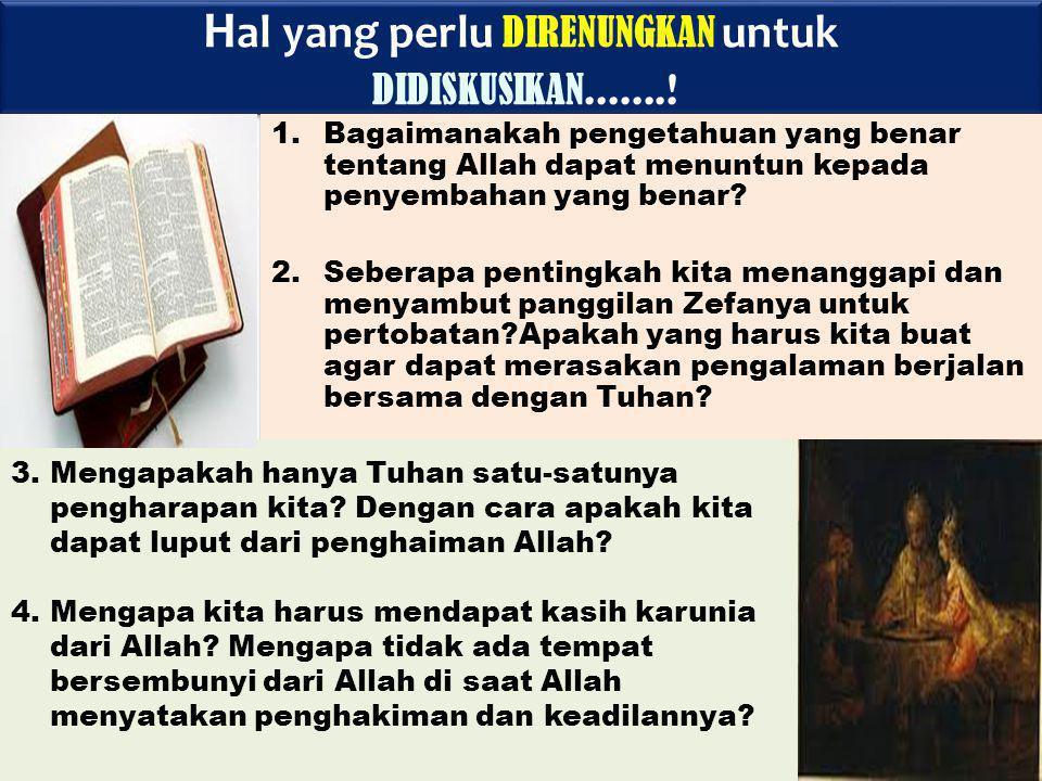 H al yang perlu DIRENUNGKAN untuk DIDISKUSIKAN.......! 1.Bagaimanakah pengetahuan yang benar tentang Allah dapat menuntun kepada penyembahan yang bena