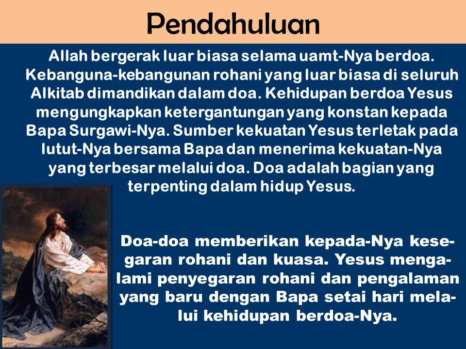 Pendahuluan Allah bergerak luar biasa selama uamt-Nya berdoa. Kebanguna-kebangunan rohani yang luar biasa di seluruh Alkitab dimandikan dalam doa. Keh