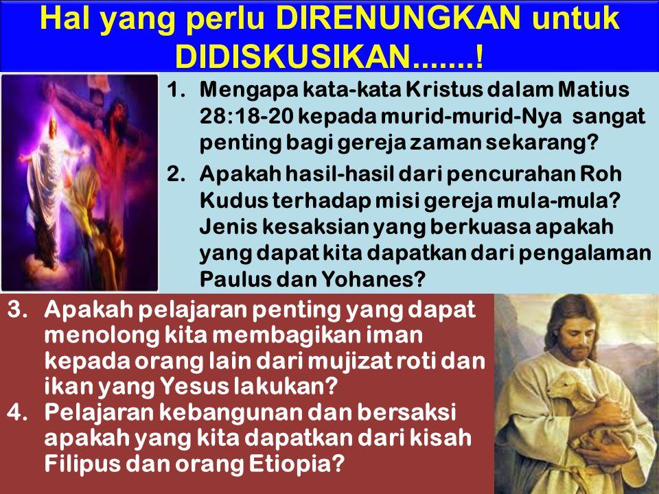 Hal yang perlu DIRENUNGKAN untuk DIDISKUSIKAN.......! 1.Mengapa kata-kata Kristus dalam Matius 28:18-20 kepada murid-murid-Nya sangat penting bagi ger