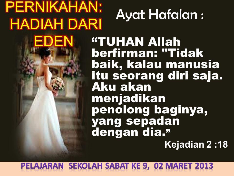 Ayat Hafalan : TUHAN Allah berfirman: Tidak baik, kalau manusia itu seorang diri saja.