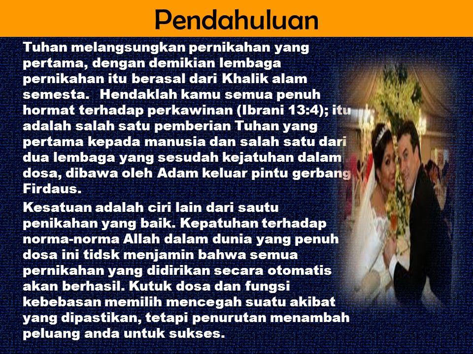 Pendahuluan Tuhan melangsungkan pernikahan yang pertama, dengan demikian lembaga pernikahan itu berasal dari Khalik alam semesta. Hendaklah kamu semua