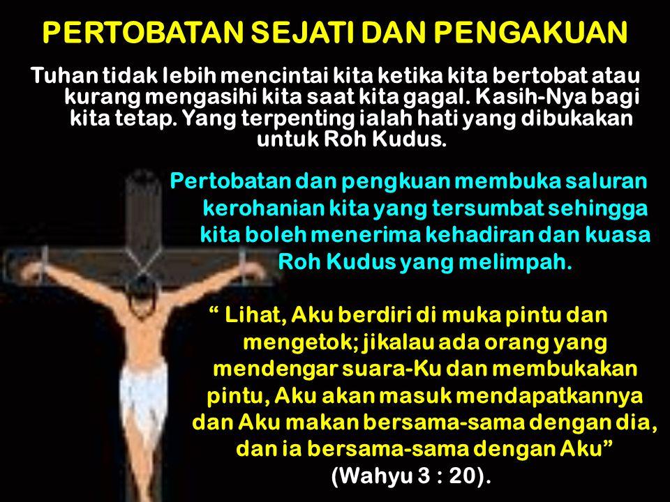 PERTOBATAN SEJATI DAN PENGAKUAN Tuhan tidak lebih mencintai kita ketika kita bertobat atau kurang mengasihi kita saat kita gagal. Kasih-Nya bagi kita