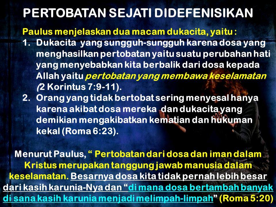 Paulus menjelaskan dua macam dukacita, yaitu : 1.Dukacita yang sungguh-sungguh karena dosa yang menghasilkan pertobatan yaitu suatu perubahan hati yan