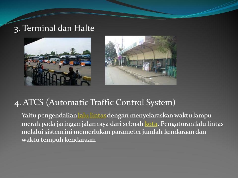 3. Terminal dan Halte 4. ATCS (Automatic Traffic Control System) Yaitu pengendalian lalu lintas dengan menyelaraskan waktu lampu merah pada jaringan j