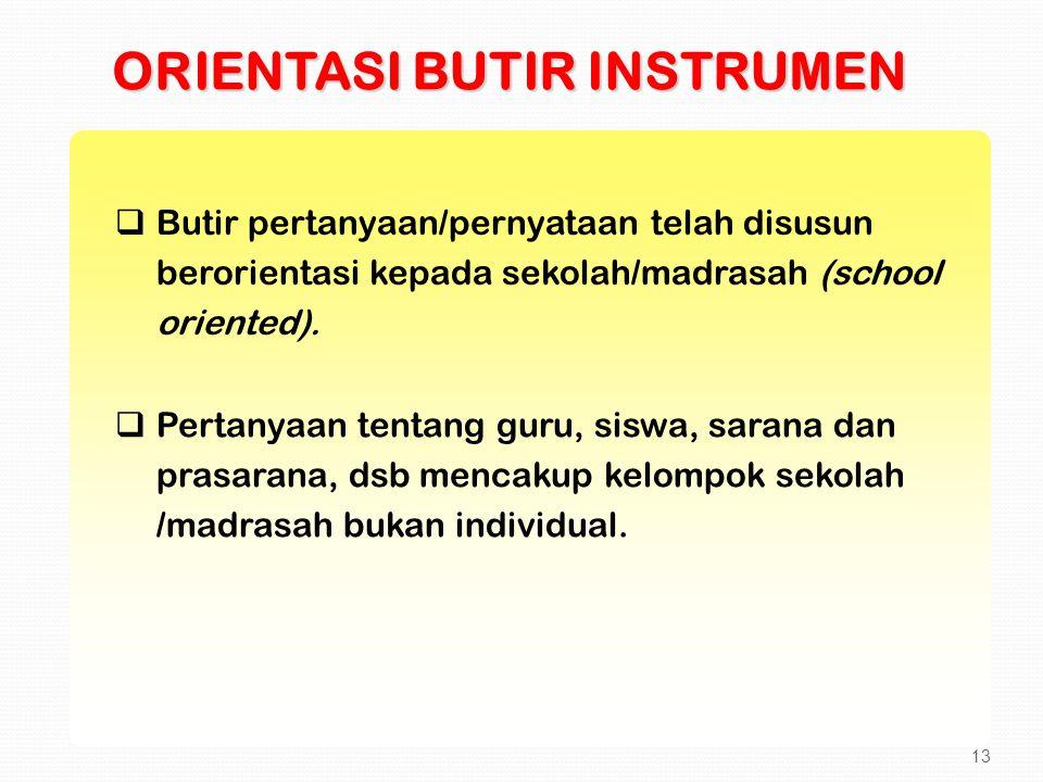  Butir pertanyaan/pernyataan telah disusun berorientasi kepada sekolah/madrasah (school oriented).