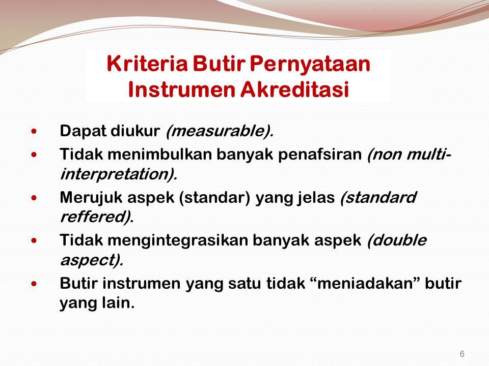Kriteria Butir Pernyataan Instrumen Akreditasi Dapat diukur (measurable). Tidak menimbulkan banyak penafsiran (non multi- interpretation). Merujuk asp