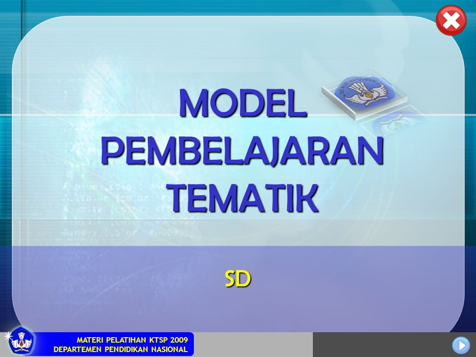 MATERI PELATIHAN KTSP 2009 DEPARTEMEN PENDIDIKAN NASIONAL MODEL PEMBELAJARAN TEMATIK SD