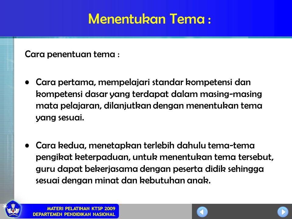 MATERI PELATIHAN KTSP 2009 DEPARTEMEN PENDIDIKAN NASIONAL Menentukan Tema : Cara penentuan tema : Cara pertama, mempelajari standar kompetensi dan kom