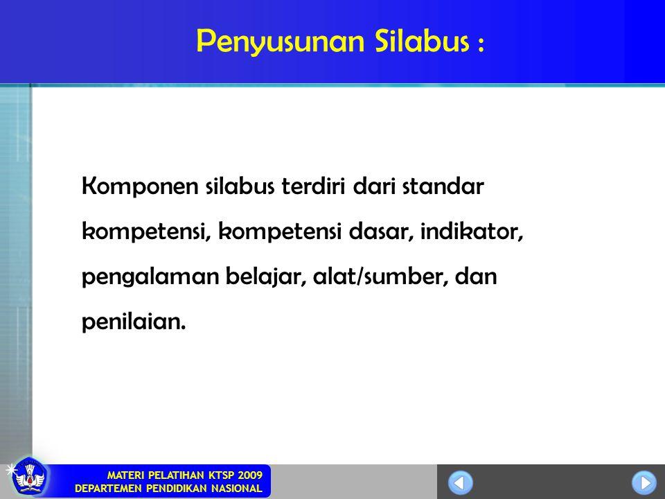 MATERI PELATIHAN KTSP 2009 DEPARTEMEN PENDIDIKAN NASIONAL Penyusunan Silabus : Komponen silabus terdiri dari standar kompetensi, kompetensi dasar, ind