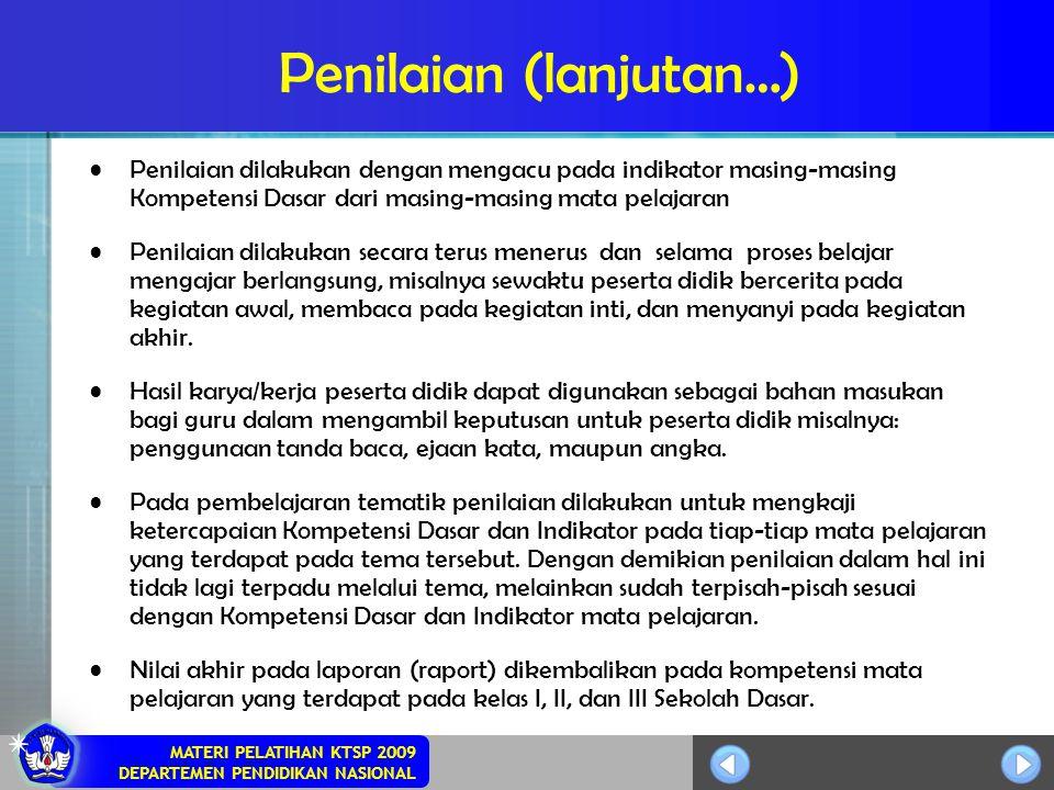 MATERI PELATIHAN KTSP 2009 DEPARTEMEN PENDIDIKAN NASIONAL Penilaian (lanjutan…) Penilaian dilakukan dengan mengacu pada indikator masing-masing Kompet