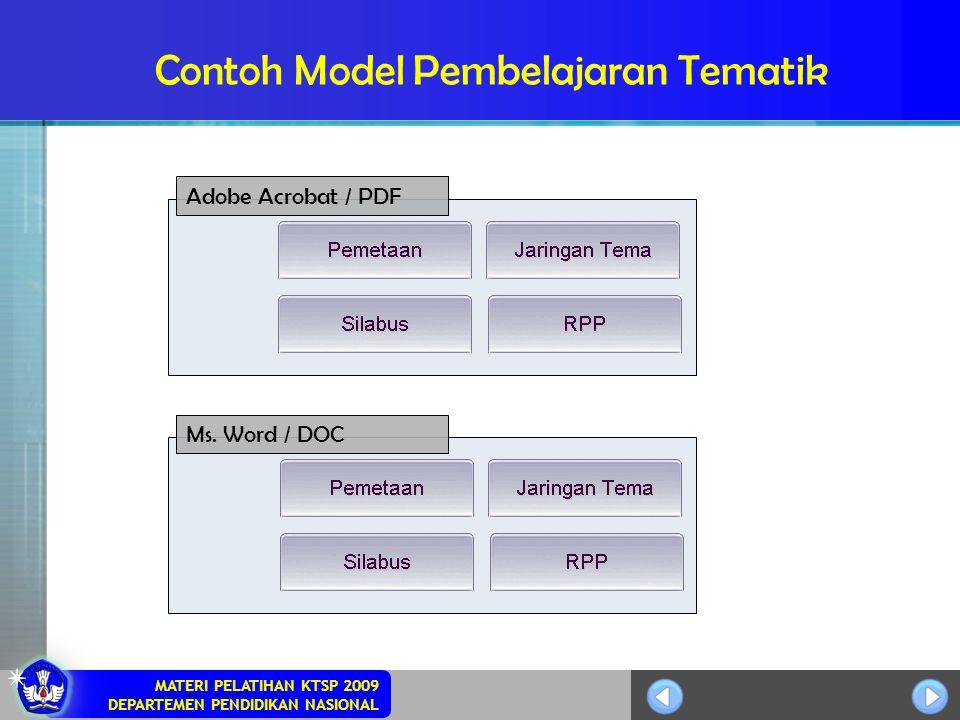 MATERI PELATIHAN KTSP 2009 DEPARTEMEN PENDIDIKAN NASIONAL Contoh Model Pembelajaran Tematik Adobe Acrobat / PDF Ms. Word / DOC