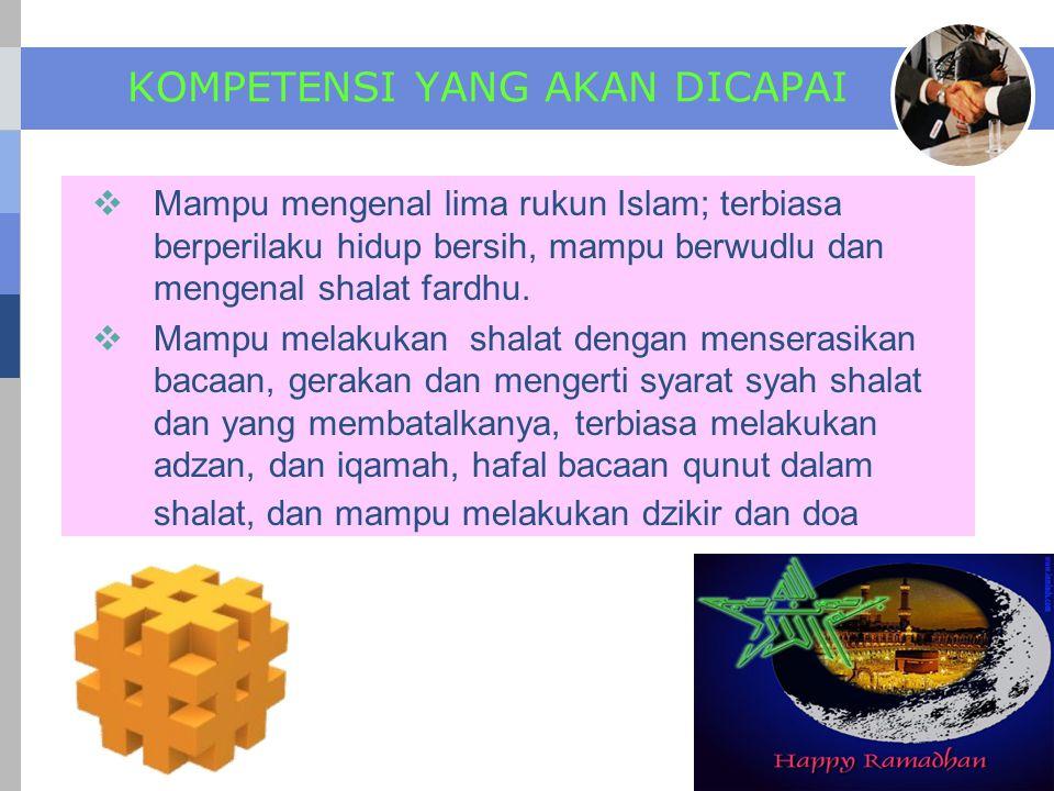 KOMPETENSI YANG AKAN DICAPAI  Mampu mengenal lima rukun Islam; terbiasa berperilaku hidup bersih, mampu berwudlu dan mengenal shalat fardhu.