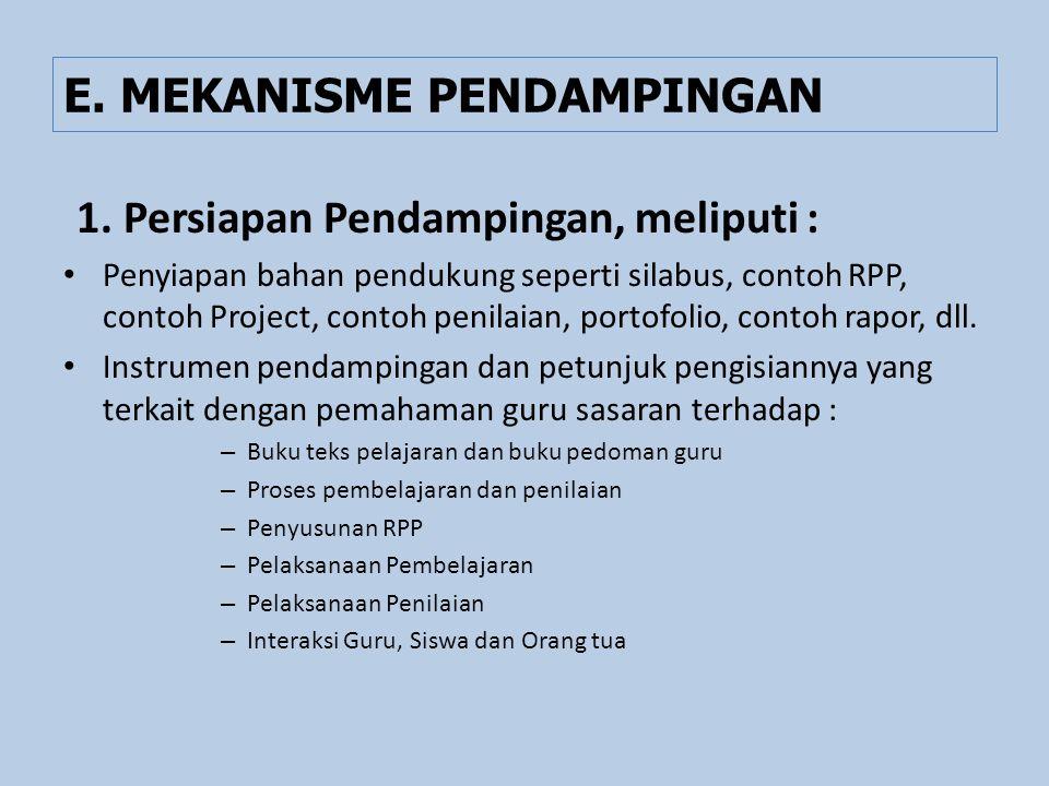 E. MEKANISME PENDAMPINGAN 1. Persiapan Pendampingan, meliputi : Penyiapan bahan pendukung seperti silabus, contoh RPP, contoh Project, contoh penilaia