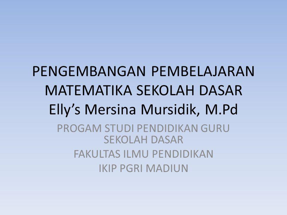 PENGEMBANGAN PEMBELAJARAN MATEMATIKA SEKOLAH DASAR Elly's Mersina Mursidik, M.Pd PROGAM STUDI PENDIDIKAN GURU SEKOLAH DASAR FAKULTAS ILMU PENDIDIKAN I