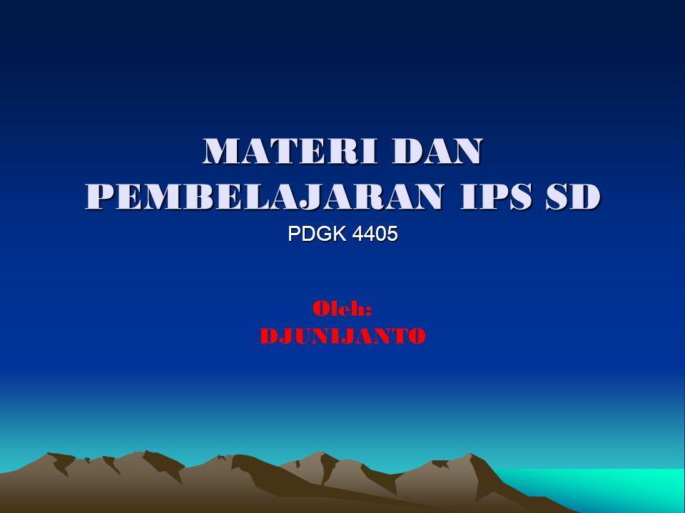 MATERI DAN PEMBELAJARAN IPS SD PDGK 4405 Oleh: DJUNIJANTO
