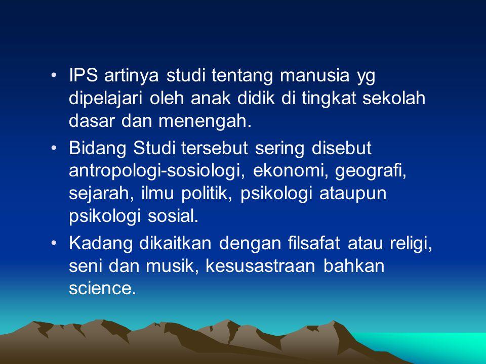 IPS artinya studi tentang manusia yg dipelajari oleh anak didik di tingkat sekolah dasar dan menengah. Bidang Studi tersebut sering disebut antropolog