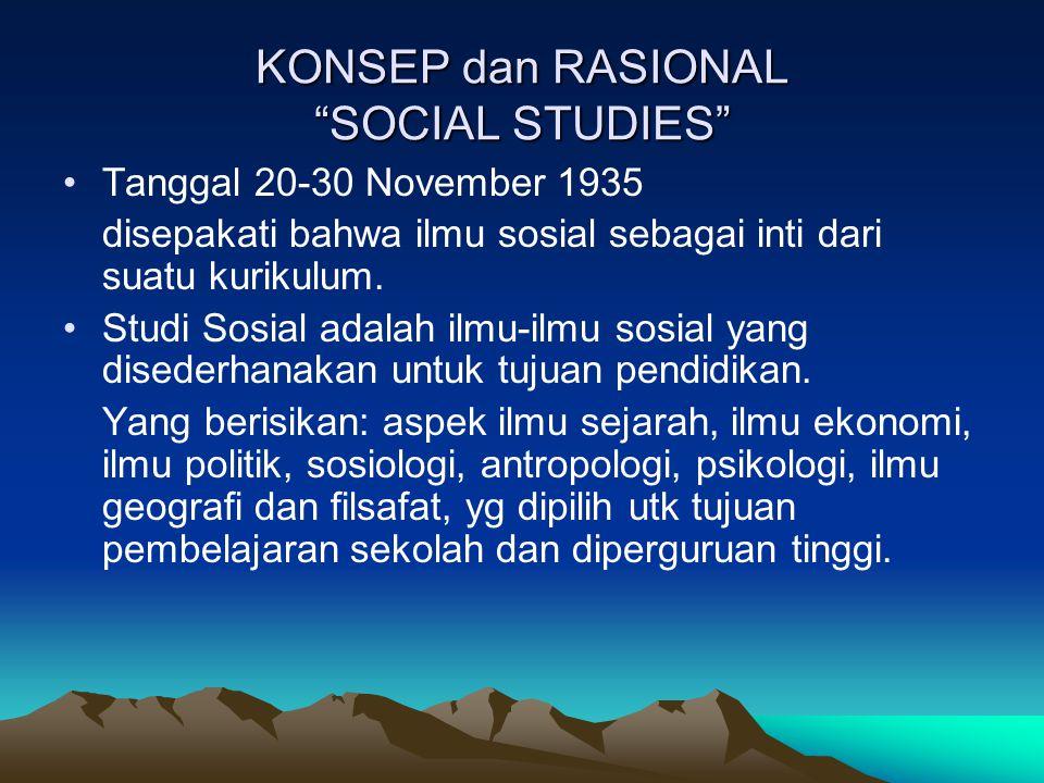 """KONSEP dan RASIONAL """"SOCIAL STUDIES"""" Tanggal 20-30 November 1935 disepakati bahwa ilmu sosial sebagai inti dari suatu kurikulum. Studi Sosial adalah i"""