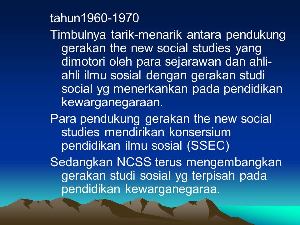 tahun1960-1970 Timbulnya tarik-menarik antara pendukung gerakan the new social studies yang dimotori oleh para sejarawan dan ahli- ahli ilmu sosial de