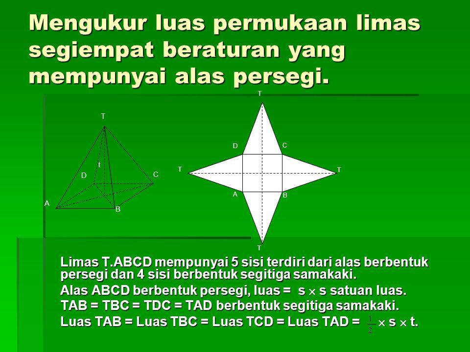Limas T.ABCD mempunyai 5 sisi terdiri dari alas berbentuk persegi dan 4 sisi berbentuk segitiga samakaki.