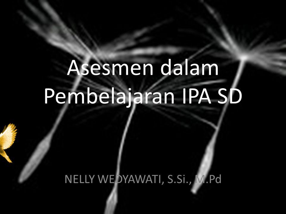 Asesmen dalam Pembelajaran IPA SD NELLY WEDYAWATI, S.Si., M.Pd