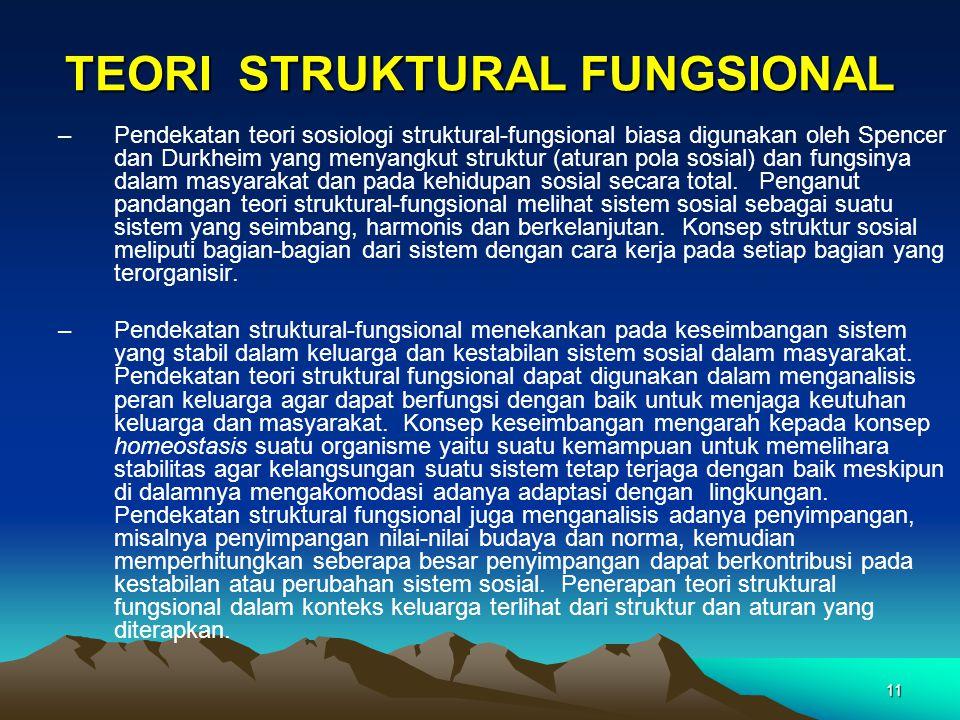 11 TEORI STRUKTURAL FUNGSIONAL –Pendekatan teori sosiologi struktural-fungsional biasa digunakan oleh Spencer dan Durkheim yang menyangkut struktur (a