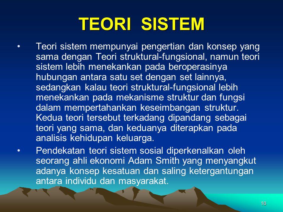 18 TEORI SISTEM Teori sistem mempunyai pengertian dan konsep yang sama dengan Teori struktural-fungsional, namun teori sistem lebih menekankan pada be