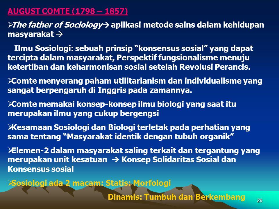 """28 AUGUST COMTE (1798 – 1857)  The father of Sociology  aplikasi metode sains dalam kehidupan masyarakat  Ilmu Sosiologi: sebuah prinsip """"konsensus"""