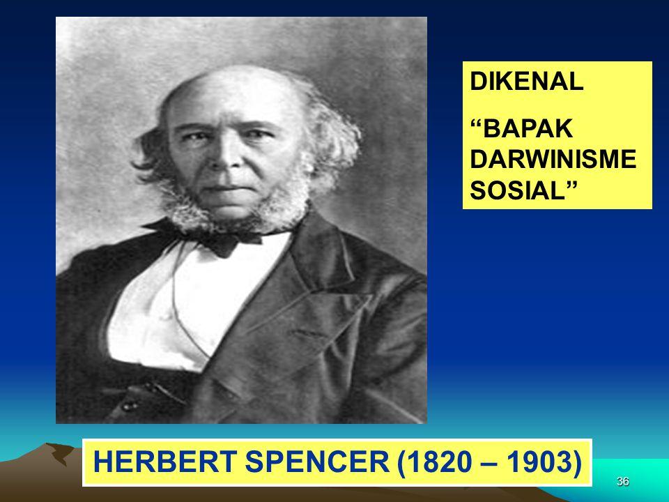 """36 HERBERT SPENCER (1820 – 1903) DIKENAL """"BAPAK DARWINISME SOSIAL"""""""