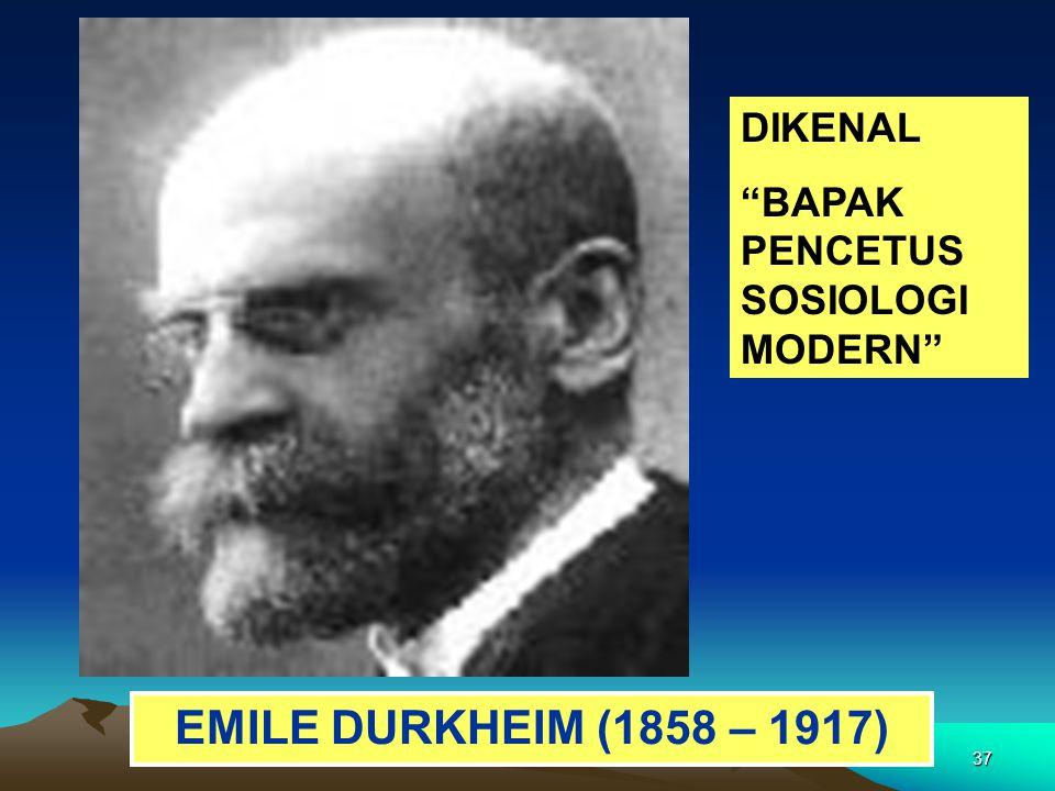 "37 EMILE DURKHEIM (1858 – 1917) DIKENAL ""BAPAK PENCETUS SOSIOLOGI MODERN"""